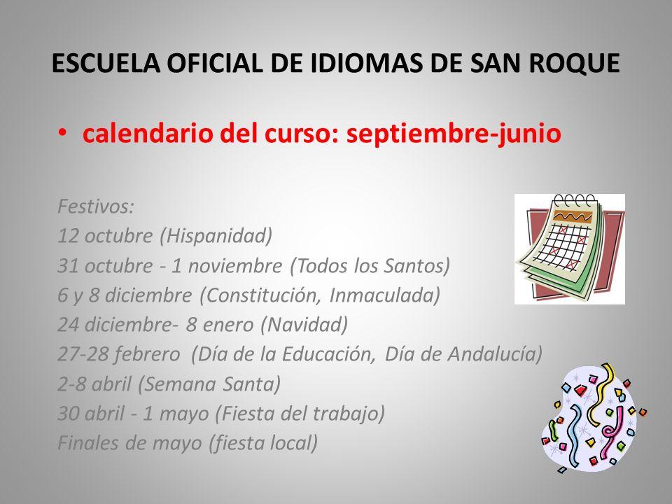 ESCUELA OFICIAL DE IDIOMAS DE SAN ROQUE calendario del curso: septiembre-junio Festivos: 12 octubre (Hispanidad) 31 octubre - 1 noviembre (Todos los S