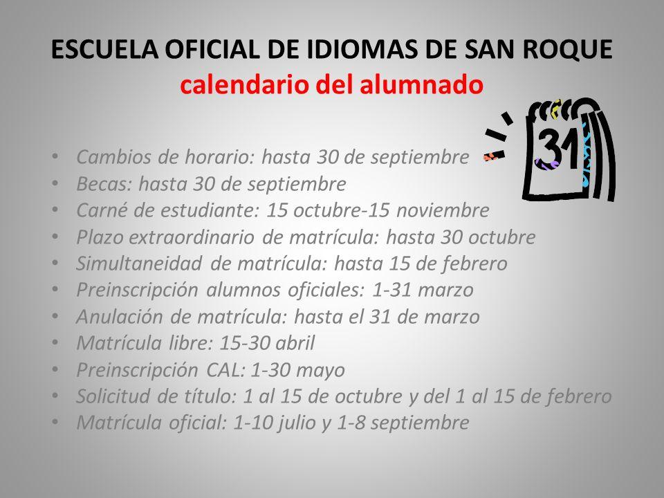 ESCUELA OFICIAL DE IDIOMAS DE SAN ROQUE calendario del alumnado Cambios de horario: hasta 30 de septiembre Becas: hasta 30 de septiembre Carné de estu