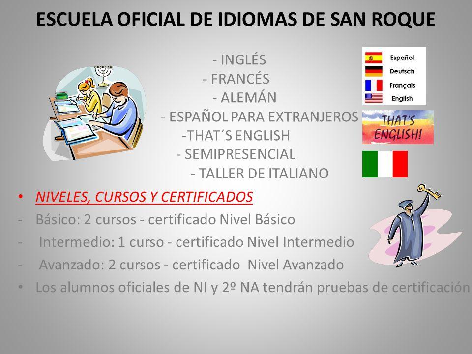 ESCUELA OFICIAL DE IDIOMAS DE SAN ROQUE - INGLÉS - FRANCÉS - ALEMÁN - ESPAÑOL PARA EXTRANJEROS -THAT´S ENGLISH - SEMIPRESENCIAL - TALLER DE ITALIANO N
