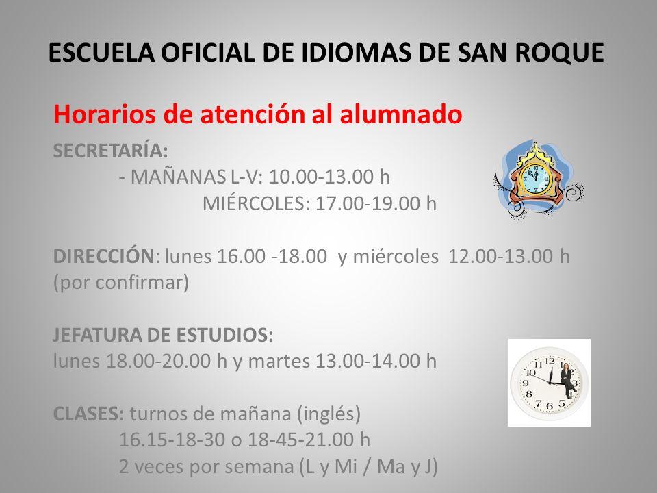 ESCUELA OFICIAL DE IDIOMAS DE SAN ROQUE SECRETARÍA: - MAÑANAS L-V: 10.00-13.00 h MIÉRCOLES: 17.00-19.00 h DIRECCIÓN: lunes 16.00 -18.00 y miércoles 12
