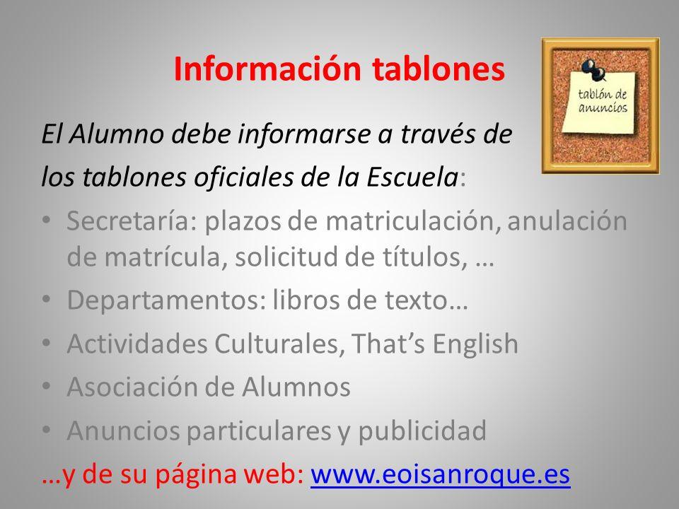Información tablones El Alumno debe informarse a través de los tablones oficiales de la Escuela: Secretaría: plazos de matriculación, anulación de mat