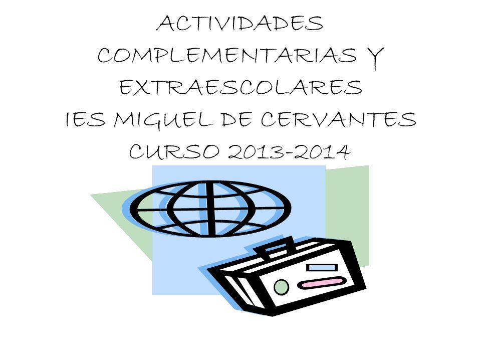 ACTIVIDADES COMPLEMENTARIAS Y EXTRAESCOLARES IES MIGUEL DE CERVANTES CURSO 2013-2014