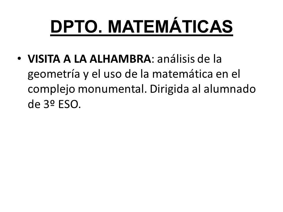 DPTO. MATEMÁTICAS VISITA A LA ALHAMBRA: análisis de la geometría y el uso de la matemática en el complejo monumental. Dirigida al alumnado de 3º ESO.