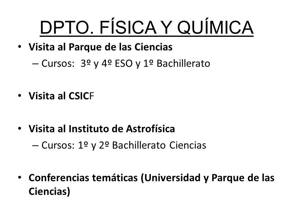 DPTO. FÍSICA Y QUÍMICA Visita al Parque de las Ciencias – Cursos: 3º y 4º ESO y 1º Bachillerato Visita al CSICF Visita al Instituto de Astrofísica – C