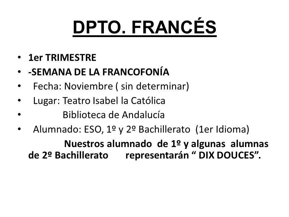DPTO. FRANCÉS 1er TRIMESTRE -SEMANA DE LA FRANCOFONÍA Fecha: Noviembre ( sin determinar) Lugar: Teatro Isabel la Católica Biblioteca de Andalucía Alum