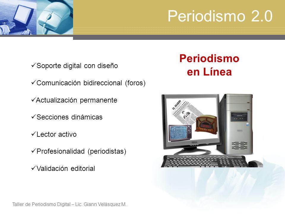 Periodismo 2.0 Soporte digital con diseño Comunicación bidireccional (foros) Actualización permanente Secciones dinámicas Lector activo Profesionalidad (periodistas) Validación editorial Periodismo en Línea Taller de Periodismo Digital – Lic.