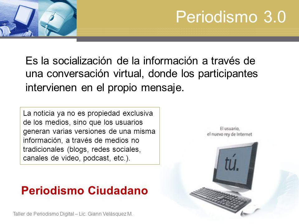 Periodismo 3.0 Es la socialización de la información a través de una conversación virtual, donde los participantes intervienen en el propio mensaje.