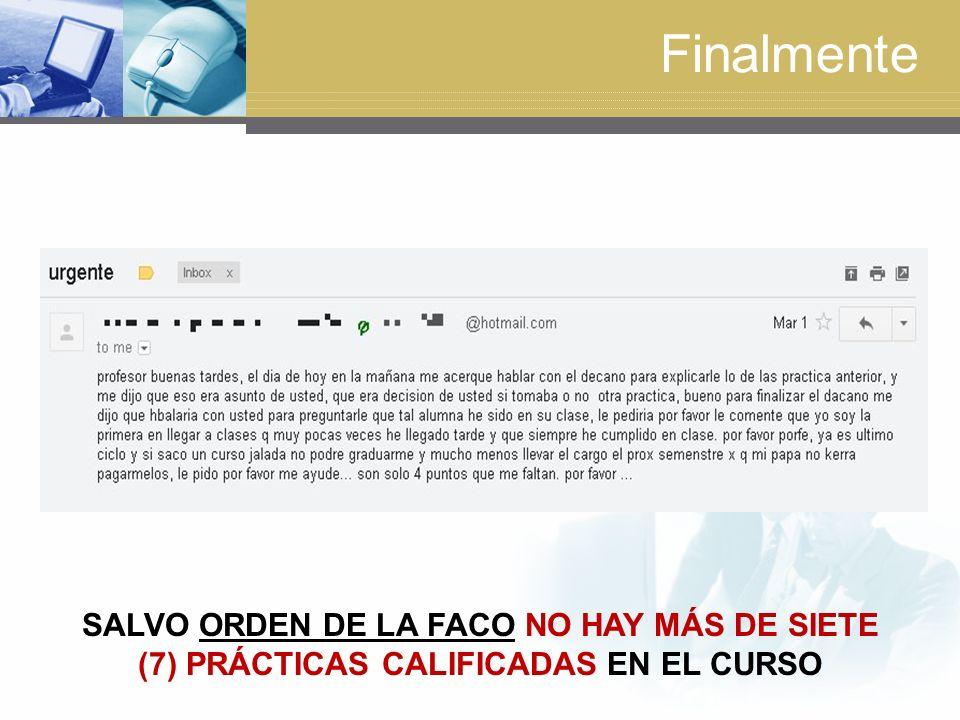 Finalmente SALVO ORDEN DE LA FACO NO HAY MÁS DE SIETE (7) PRÁCTICAS CALIFICADAS EN EL CURSO