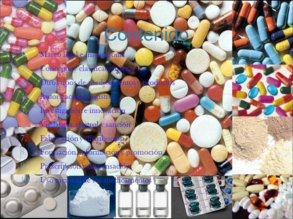 Contenido 1. Marco legal e institucional 2. Concepto y clasificación legal 3. Otros tipos de medicamentos y productos 4. Autorización y registro 5. In