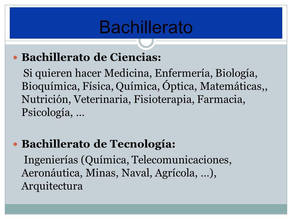 Bachillerato de Ciencias: Si quieren hacer Medicina, Enfermería, Biología, Bioquímica, Física, Química, Óptica, Matemáticas,, Nutrición, Veterinaria,
