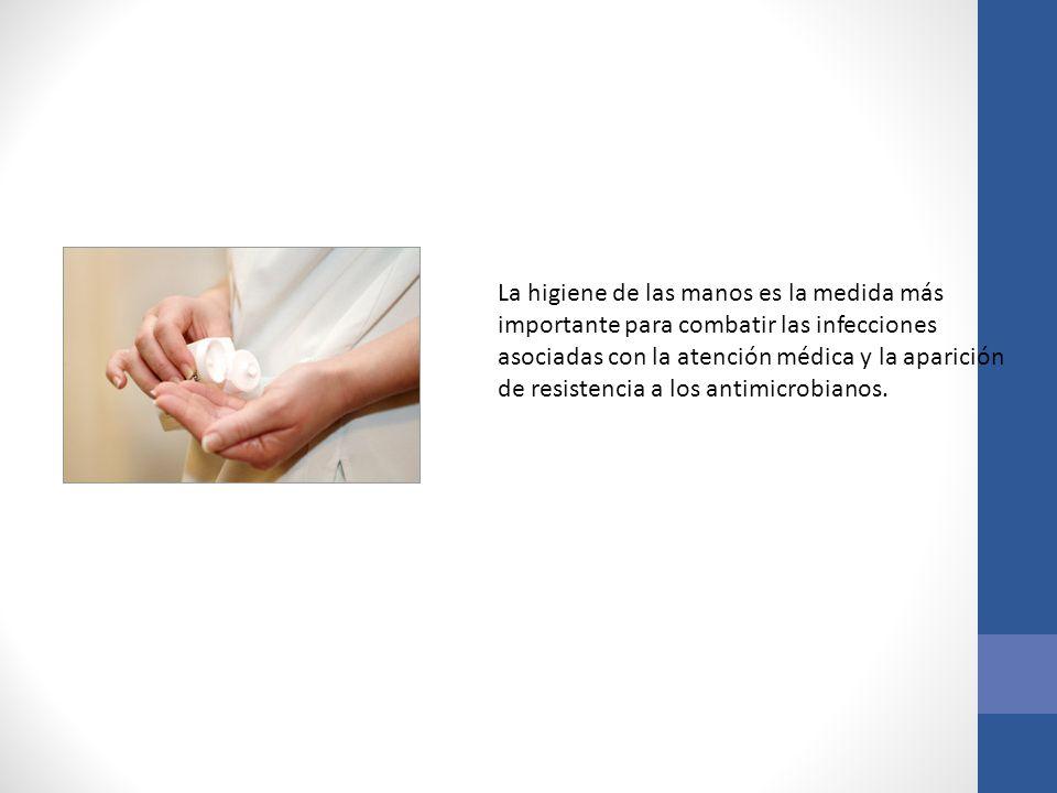 La higiene de las manos es la medida más importante para combatir las infecciones asociadas con la atención médica y la aparición de resistencia a los