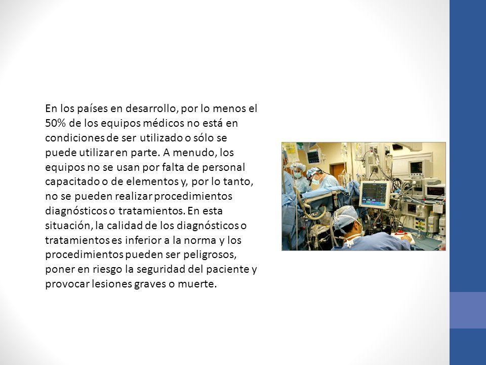 En los países en desarrollo, por lo menos el 50% de los equipos médicos no está en condiciones de ser utilizado o sólo se puede utilizar en parte. A m