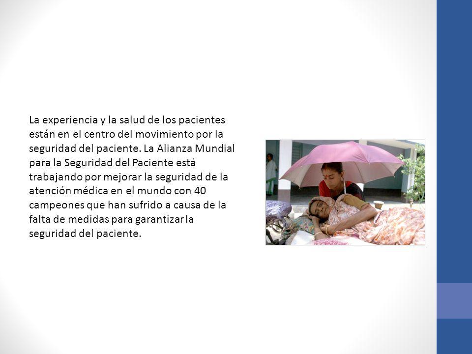 La experiencia y la salud de los pacientes están en el centro del movimiento por la seguridad del paciente. La Alianza Mundial para la Seguridad del P