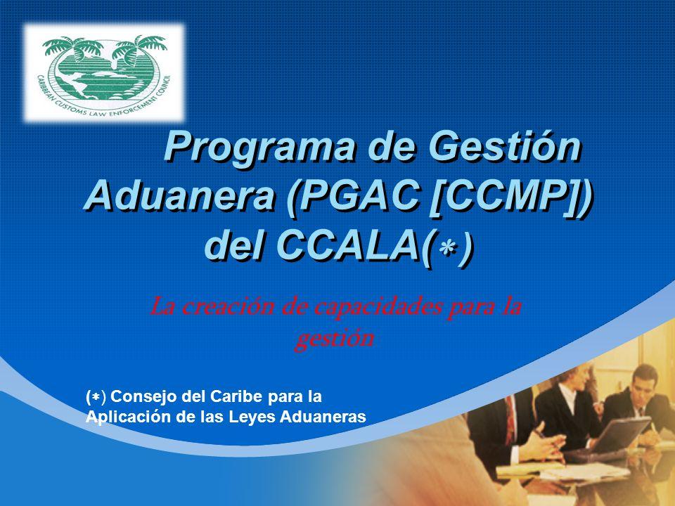 Company LOGO Programa de Gestión Aduanera (PGAC [CCMP]) del CCALA( ) La creación de capacidades para la gestión ( ) Consejo del Caribe para la Aplicac