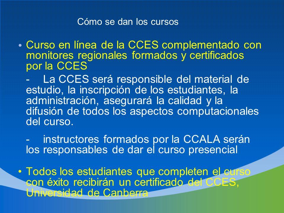 Curso en línea de la CCES complementado con monitores regionales formados y certificados por la CCES -La CCES será responsible del material de estudio