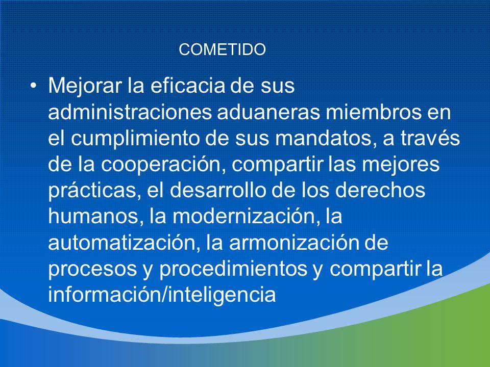Mejorar la eficacia de sus administraciones aduaneras miembros en el cumplimiento de sus mandatos, a través de la cooperación, compartir las mejores p