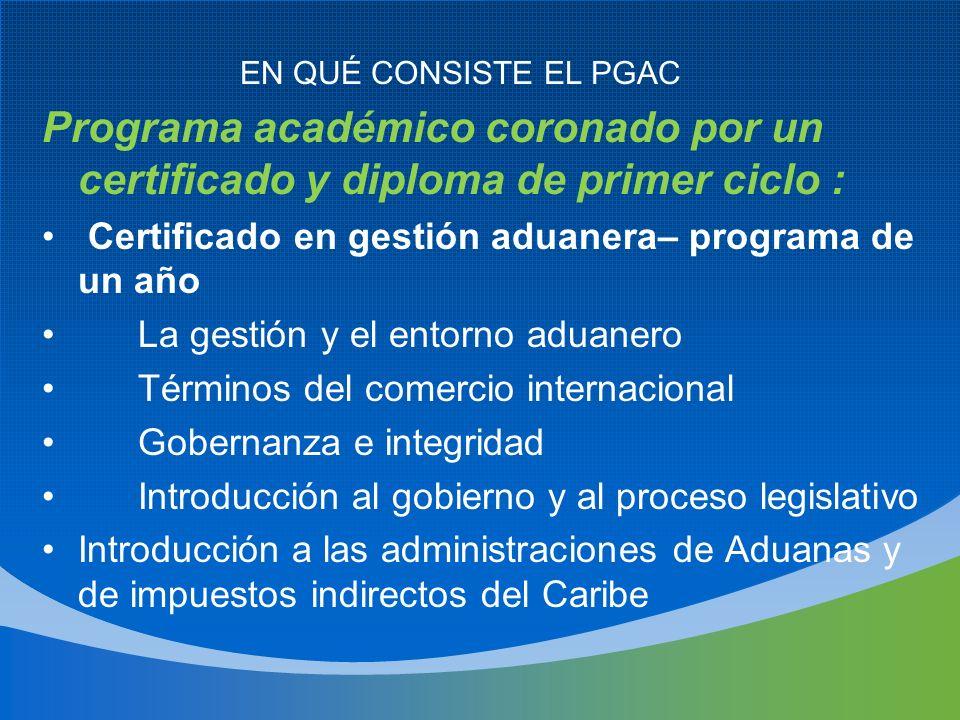 Programa académico coronado por un certificado y diploma de primer ciclo : Certificado en gestión aduanera– programa de un año La gestión y el entorno