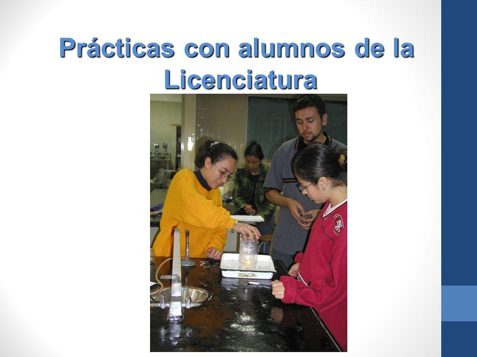 Prácticas con alumnos de la Prácticas con alumnos de la Licenciatura Licenciatura