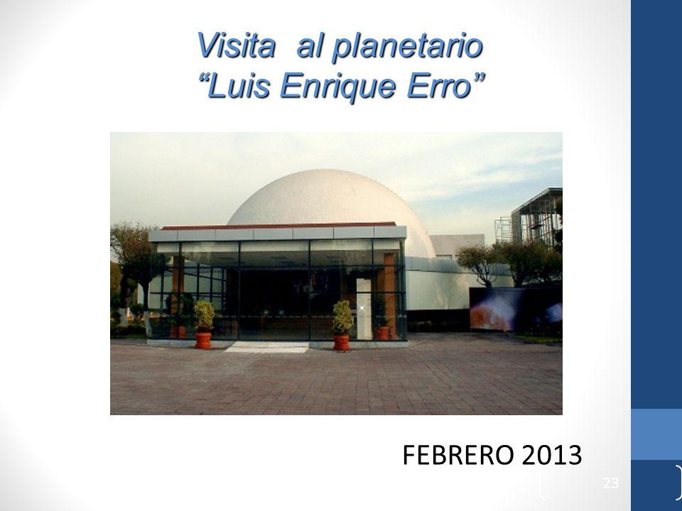 23 Visita al planetario Luis Enrique Erro FEBRERO 2013