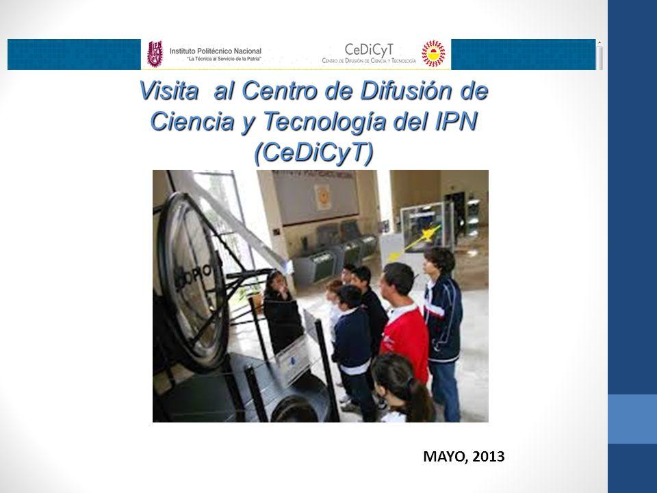Visita al Centro de Difusión de Ciencia y Tecnología del IPN (CeDiCyT) MAYO, 2013