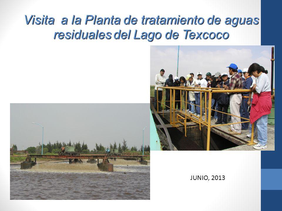 Visita a la Planta de tratamiento de aguas residualesdel Lago de Texcoco Visita a la Planta de tratamiento de aguas residuales del Lago de Texcoco JUN