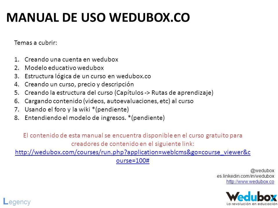 MANUAL DE USO WEDUBOX.CO : @wedubox : es.linkedin.com/in/wedubox http://www.wedubox.co El contenido de esta manual se encuentra disponible en el curso