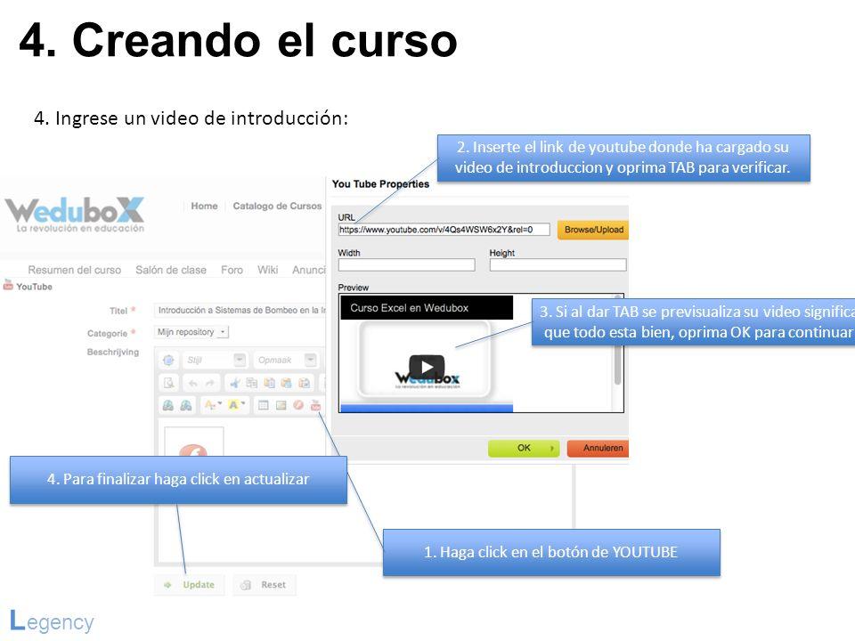 4. Creando el curso L egency 4. Ingrese un video de introducción: 1. Haga click en el botón de YOUTUBE 2. Inserte el link de youtube donde ha cargado