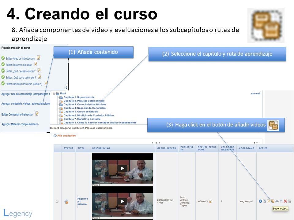 4. Creando el curso L egency 8. Añada componentes de video y evaluaciones a los subcapítulos o rutas de aprendizaje (1) Añadir contenido (2) Seleccion