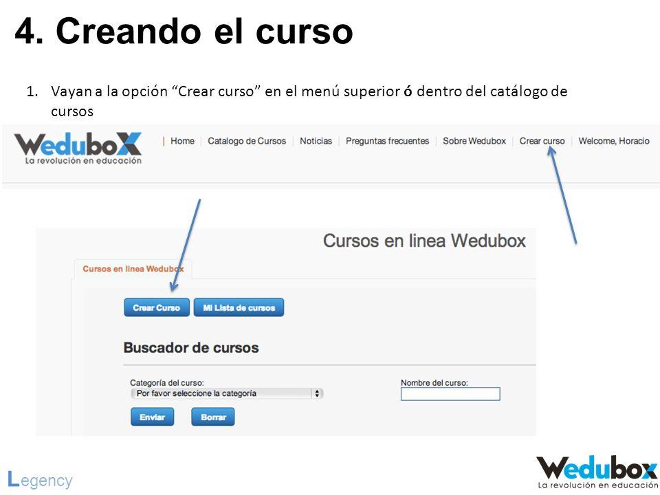 4. Creando el curso L egency 1.Vayan a la opción Crear curso en el menú superior ó dentro del catálogo de cursos