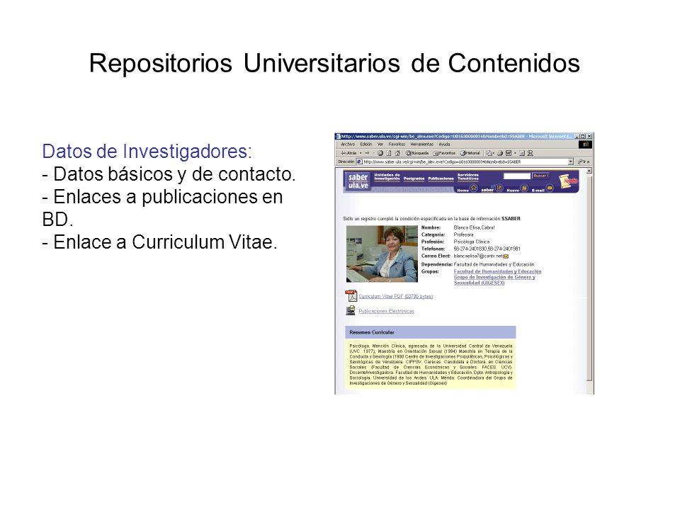 Repositorios Universitarios de Contenidos Datos de Investigadores: - Datos básicos y de contacto. - Enlaces a publicaciones en BD. - Enlace a Curricul