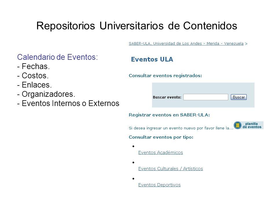 Repositorios Universitarios de Contenidos Calendario de Eventos: - Fechas. - Costos. - Enlaces. - Organizadores. - Eventos Internos o Externos