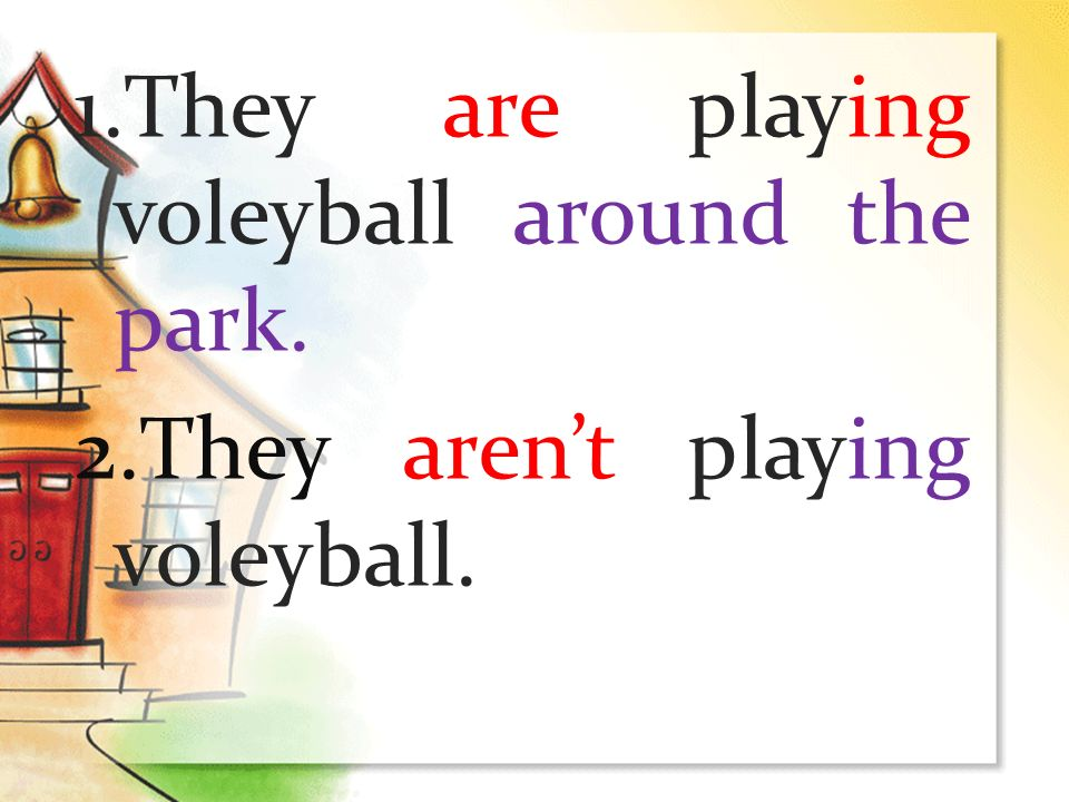1.They are playing voleyball around the park. 2.They arent playing voleyball.