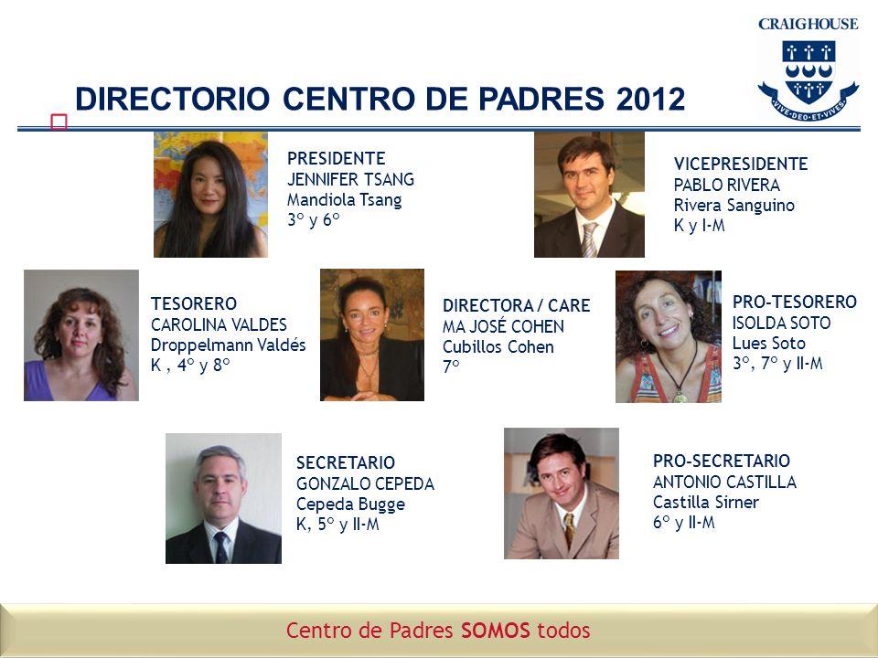 DIRECTORIO CENTRO DE PADRES 2012 PRESIDENTE JENNIFER TSANG Mandiola Tsang 3° y 6° VICEPRESIDENTE PABLO RIVERA Rivera Sanguino K y I-M TESORERO CAROLIN