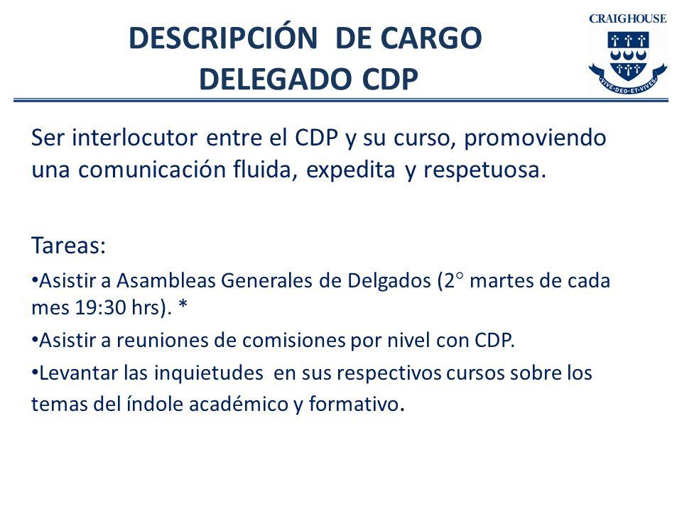 DESCRIPCIÓN DE CARGO DELEGADO CDP Ser interlocutor entre el CDP y su curso, promoviendo una comunicación fluida, expedita y respetuosa. Tareas: Asisti