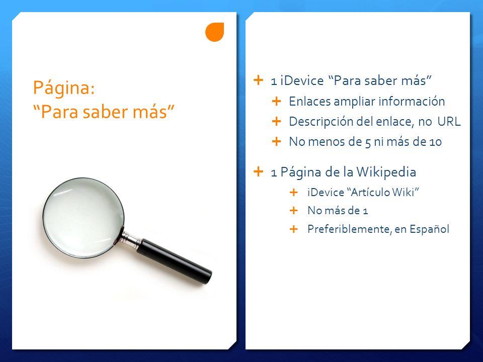 Página: Para saber más 1 iDevice Para saber más Enlaces ampliar información Descripción del enlace, no URL No menos de 5 ni más de 10 1 Página de la Wikipedia iDevice Artículo Wiki No más de 1 Preferiblemente, en Español