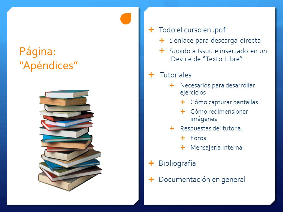 Página: Apéndices Todo el curso en.pdf 1 enlace para descarga directa Subido a Issuu e insertado en un iDevice de Texto Libre Tutoriales Necesarios pa