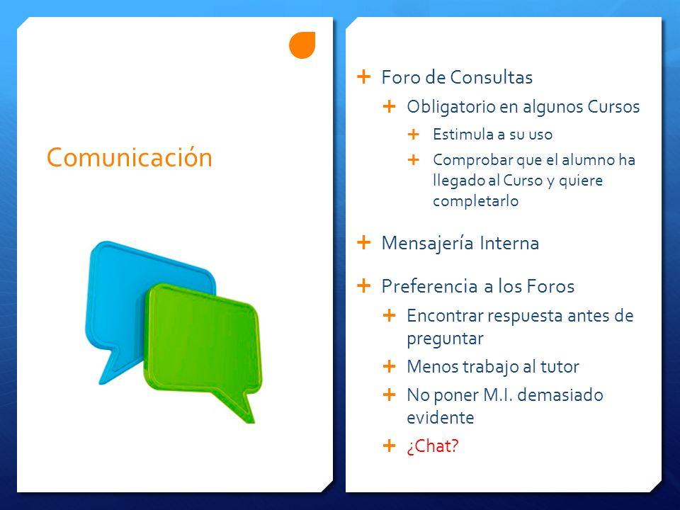 Comunicación Foro de Consultas Obligatorio en algunos Cursos Estimula a su uso Comprobar que el alumno ha llegado al Curso y quiere completarlo Mensaj