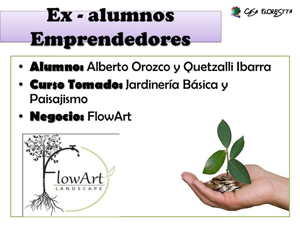 Alumno: Alumno: Alejandra Mora Curso Tomado: Curso Tomado: Jardinería Básica Negocio: Negocio: Florería Ale Berry Ex - alumnos Emprendedores