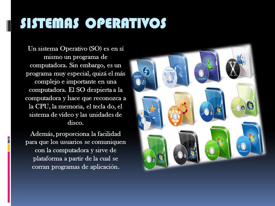 SISTEMAS OPERATIVOS Un sistema Operativo (SO) es en sí mismo un programa de computadora.