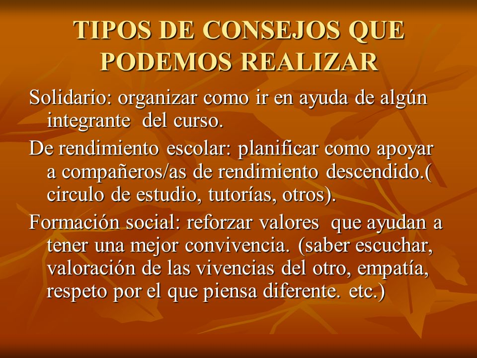 TIPOS DE CONSEJOS QUE PODEMOS REALIZAR Solidario: organizar como ir en ayuda de algún integrante del curso.