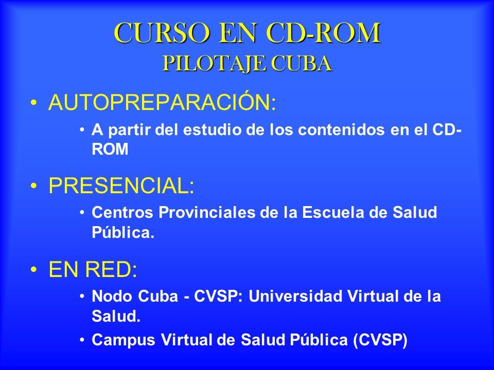 CURSO EN CD-ROM PILOTAJE CUBA AUTOPREPARACIÓN: A partir del estudio de los contenidos en el CD- ROM PRESENCIAL: Centros Provinciales de la Escuela de Salud Pública.
