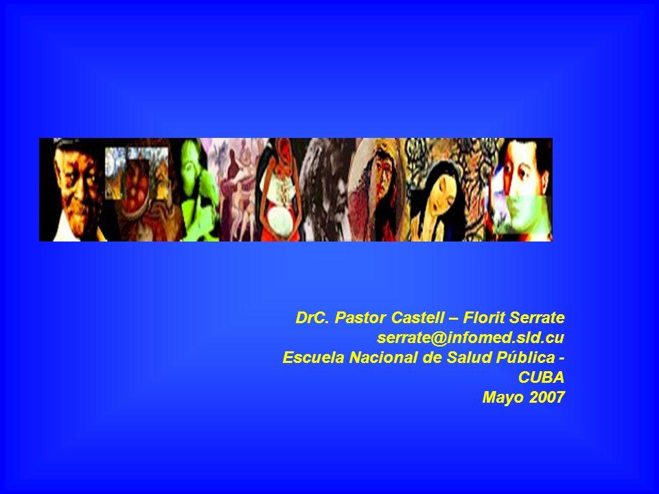 DrC. Pastor Castell – Florit Serrate serrate@infomed.sld.cu Escuela Nacional de Salud Pública - CUBA Mayo 2007