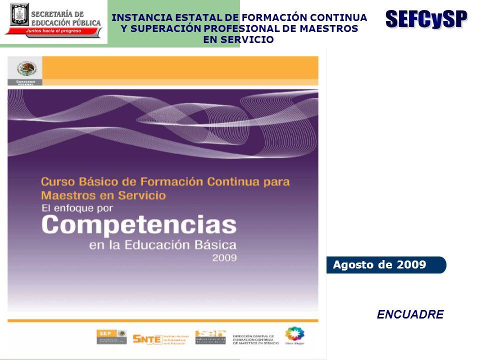 INSTANCIA ESTATAL DE FORMACIÓN CONTINUA Y SUPERACIÓN PROFESIONAL DE MAESTROS EN SERVICIO Agosto de 2009 ENCUADRE