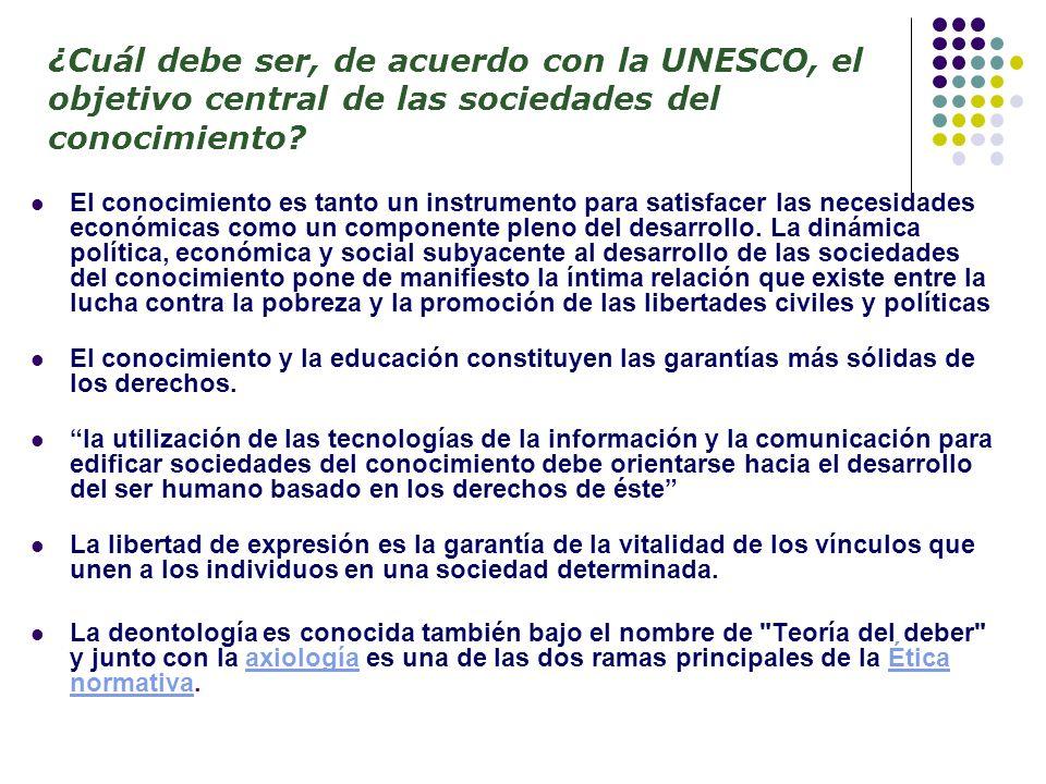 ¿Cuál debe ser, de acuerdo con la UNESCO, el objetivo central de las sociedades del conocimiento? El conocimiento es tanto un instrumento para satisfa