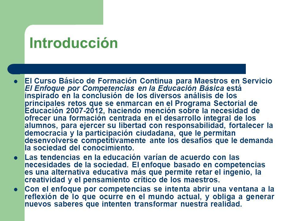 Introducción El Curso Básico de Formación Continua para Maestros en Servicio El Enfoque por Competencias en la Educación Básica está inspirado en la c