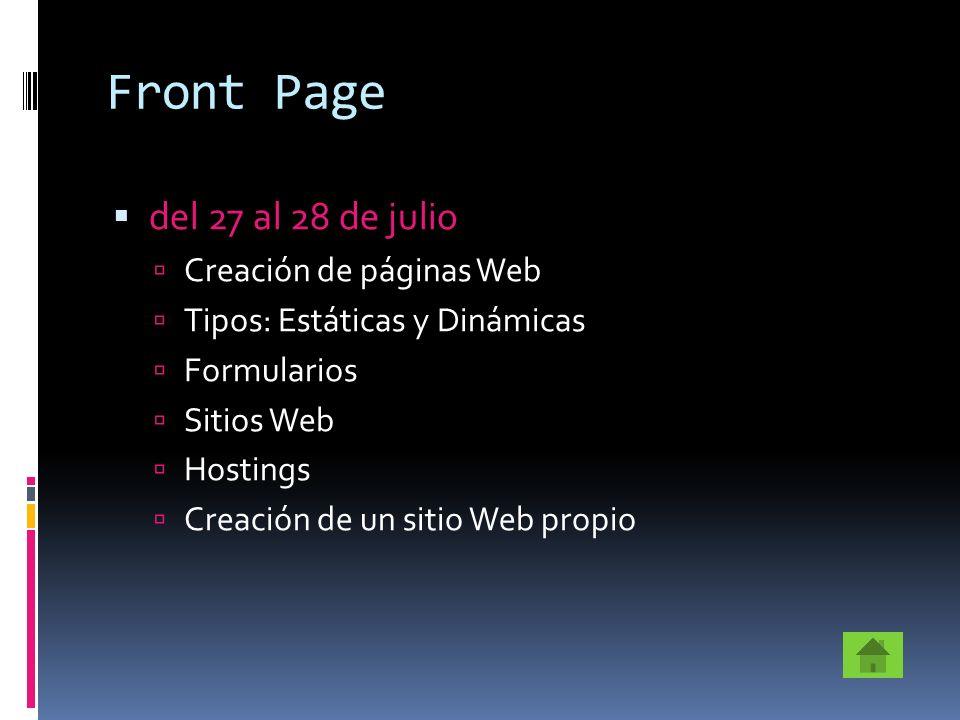 Front Page del 27 al 28 de julio Creación de páginas Web Tipos: Estáticas y Dinámicas Formularios Sitios Web Hostings Creación de un sitio Web propio
