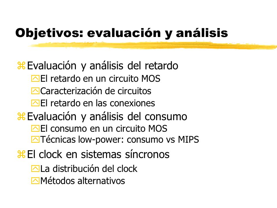 Objetivos: evaluación y análisis zEvaluación y análisis del retardo yEl retardo en un circuito MOS yCaracterización de circuitos yEl retardo en las co