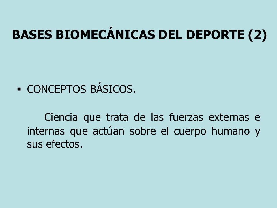 BASES BIOMECÁNICAS DEL DEPORTE (2) CONCEPTOS BÁSICOS.