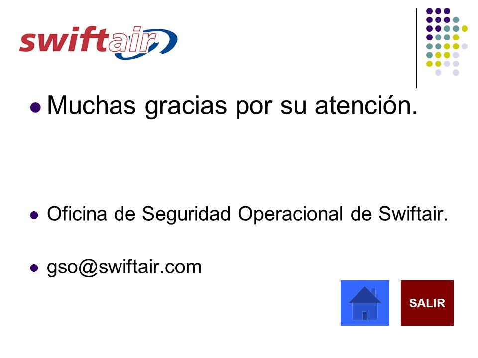 Muchas gracias por su atención. Oficina de Seguridad Operacional de Swiftair. gso@swiftair.com SALIR