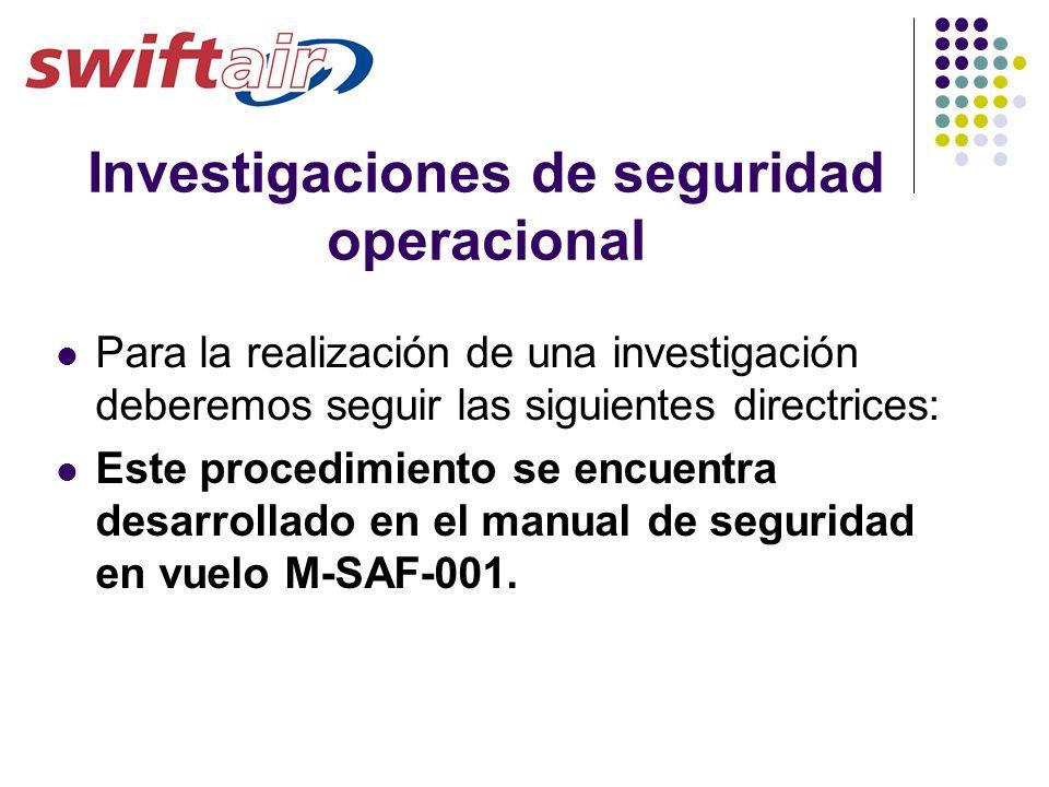 Investigaciones de seguridad operacional Para la realización de una investigación deberemos seguir las siguientes directrices: Este procedimiento se e